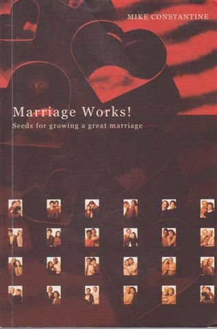 Marriage Works! Seeds for Growing a Great: Mike Constantine