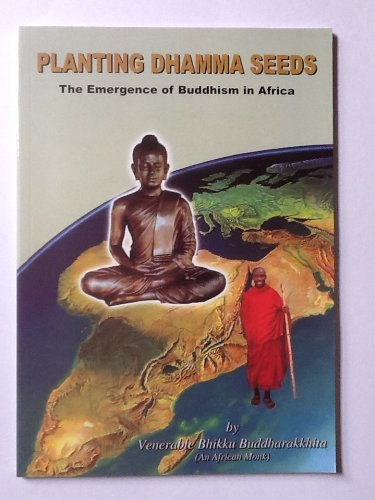 Planting Dhamma Seeds: The Emergence of Buddhism in Africa: Buddharakkhita Bhikku