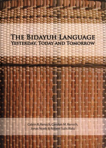 The Bidayuh Language: Yesterday, Today and Tomorrow: Calvin R. Rensch, Carolyn M. Rensch, Jonas ...