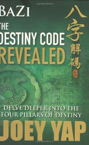 Bazi The Destiny Code Revealed - Delve Deeper into the Four Pillars of Destiny: Joey Yap