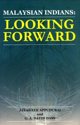 Malaysian Indians: Looking Forward: Jayanath Appudurai, G. A. David Dass