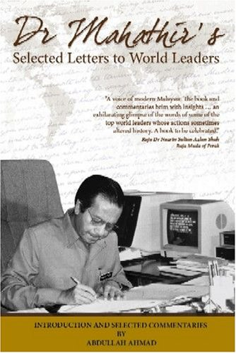 Mahathir's Selected Letters to World Leaders: Dr. Mahathir (with Introduction and Commentaries...