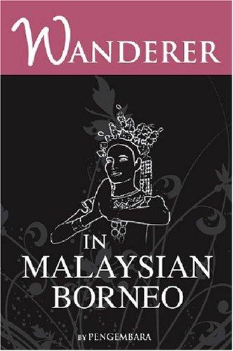 9789833845262: Wanderer in Malaysian Borneo