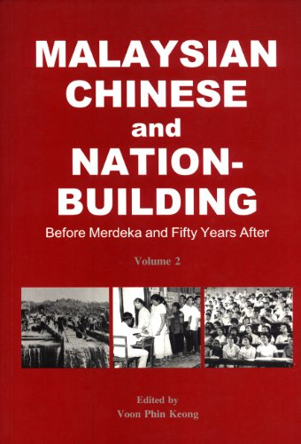 Malaysian Chinese and Nation-Building: Before Merdeka and Fifty Years After. Volume 2: Voon Phin ...