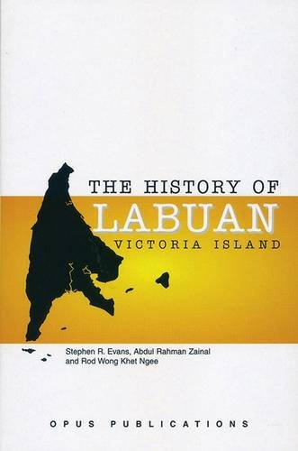The History of Labuan, Victoria Island: Stephen R. Evans, Abdul Rahman Zainal, Rod Wong Khet Ngee