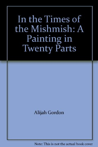In the Times of the Mishmish: A: Alijah Gordon