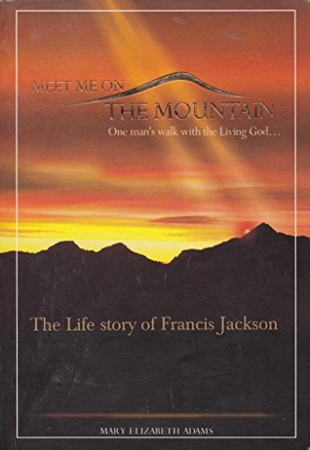 9789834297503: MEET ME ON THE MOUNTAIN one man's walk with the Living God..THE LIFE STORY OF FRANCIS JACKSON