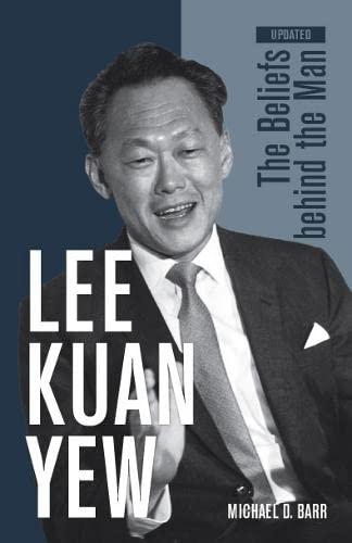 9789834431303: Lee Kuan Yew: The Beliefs Behind the Man