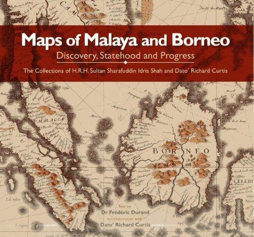 9789834477370: Maps of Malaya and Borneo: Discovery, Statehood and Progress