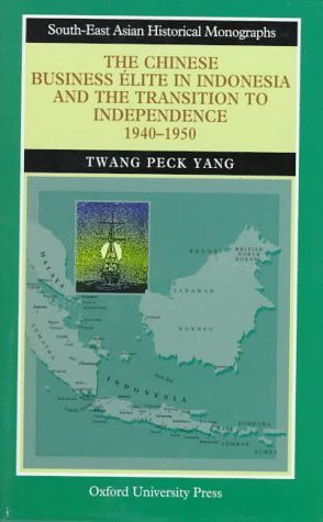 9789835600197: The Chinese Business Élite in Indonesia and the Transition to Independence 1940-1950 (South-East Asian Historical Monographs)