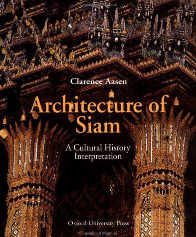 Architecture of Siam: A Cultural History Interpretation: Aasen, Clarence