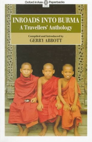 Inroads into Burma: A Travellers' Anthology (Oxford in Asia Paperbacks) (9835600341) by Gerry Abbott