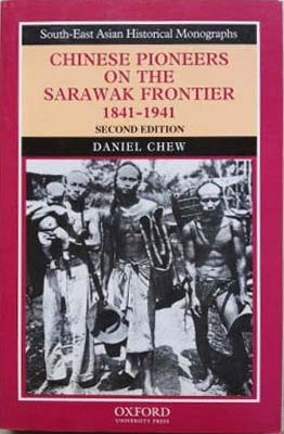 Chinese Pioneers On The Sarawak Frontier, 1841-1941 (South-East Asian Historical Monographs): ...