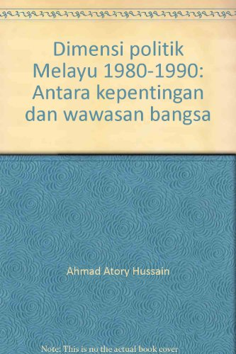 9789836237217: Dimensi politik Melayu 1980-1990: Antara kepentingan dan wawasan bangsa