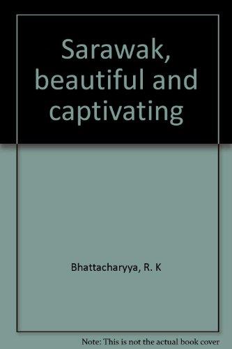 Sarawak, Beautiful and Captivating: Bhattacharyya, R. K.;Dewan