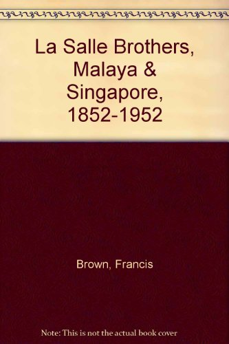 9789838080385: La Salle Brothers, Malaya & Singapore, 1852-1952