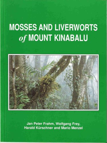 Mosses and Liverworts of Mount Kinabalu: Jan Peter Frahm, Wolfgang Frey, Harald K?rschner, Mario ...