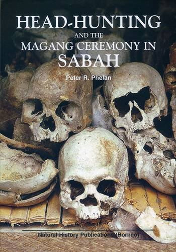 Head-hunting and the Magang Ceremony in Sabah: Phelan, P.R.