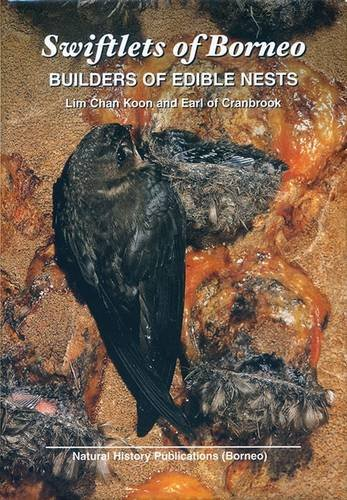 Swiftlets of Borneo: Builders of Edible Nests: Lim Chan Koon, Earl of Cranbrook