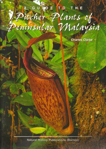 A Guide to the Pitcher Plants of Peninsular Malaysia: Charles Clarke