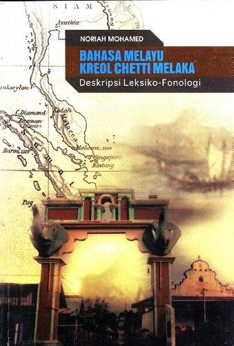 Bahasa Melayu Kreol Chetti Melaka: Deskripsi Leksiko-Fonologi: Noriah Mohamed