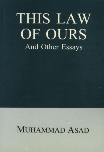 This Law of Ours And Other Essays: Muhammad Asad