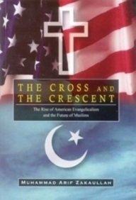 The Cross and the Cresent: Zakaullah, Muhammed Arif