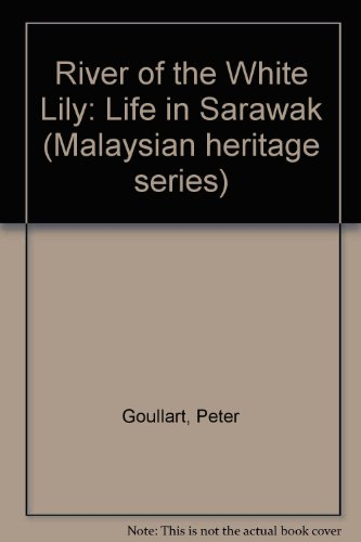 9789839629897: River of the White Lily: Life in Sarawak (Malaysian heritage series)