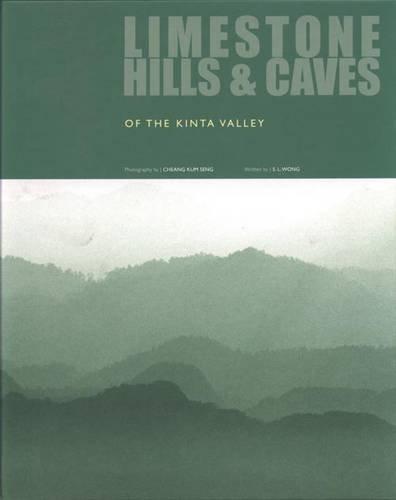 Limestone Hills and Caves of the Kinta Valley (Hardback): S.L. Wong, C.K. Seng