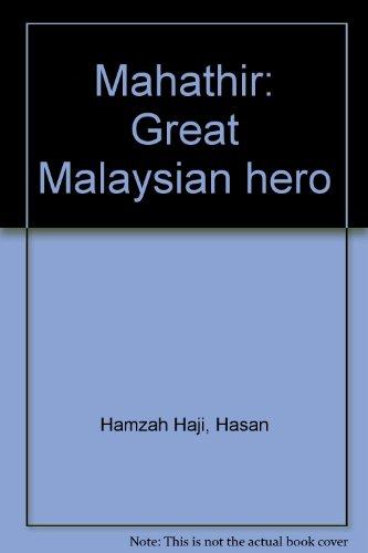 Mahathir: Great Malaysian Hero: Hasan H J Hamzah