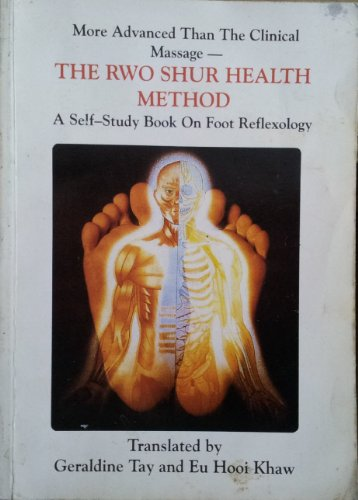 The Rwo Shur Health Method: A Self Study Book on Foot Reflexology.: Geraldine Tay and Hooi Khaw Eu.