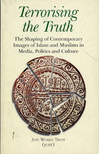 9789839861075: Terrorising the truth: The shaping of contemporary images of Islam and Muslims in media, politics, and culture