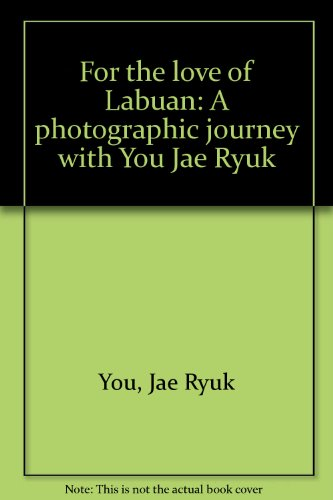 9789839904512: For the love of Labuan: A photographic journey with You Jae Ryuk