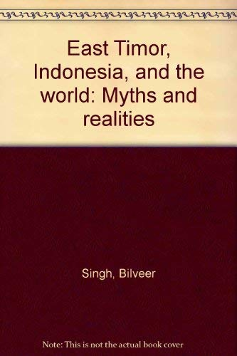 East Timor, Indonesia, and the world: Myths and realities Singh, Bilveer