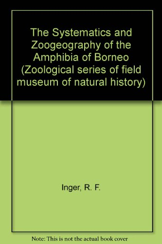 The Systematics and Zoogeography of the Amphibia of Borneo: Inger, Robert F.