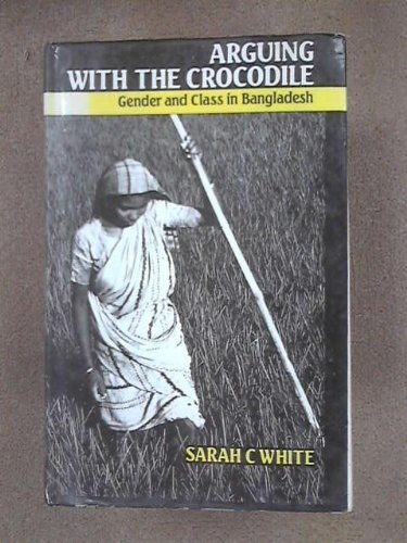 9789840511969: Arguing With the Crocodile (Gender and Class in Bangladesh)