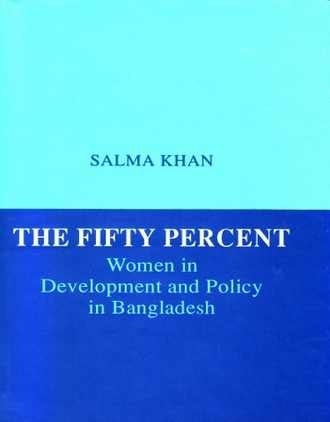 9789840512133: The Fifty Percent: Women in Development and Policy in Bangladesh (2nd Impression)