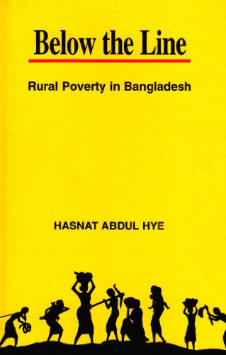 Below the Line: Rural Poverty in Bangladesh: Hye, Hasnat Abdul