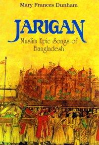 Jarigan Muslim Epic Songs of Bangladesh (Book: Dunham, Mary Frances