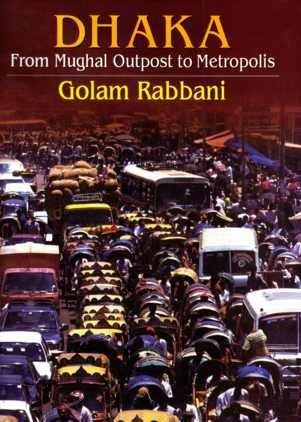 Dhaka from Mughal Outpost to Metropolis: Golam Rabbani
