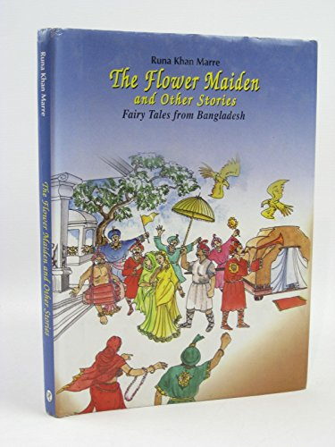 The Flower Maiden and Other Stories: Fairy Tales from Bangladesh: Runa Khan Marre