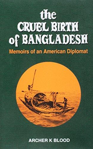 9789840516506: The Cruel Birth of Bangladesh - Memoirs of an American Dipolmat