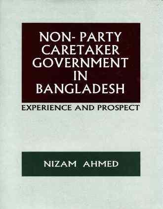 Non-Party Caretaker Government in Bangladesh: Nizam Ahmed