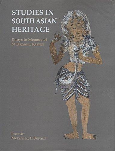 Studies in South Asian Heritage : Essays in Memory of M. Harunur Rashid: edited by Mokammal H. ...