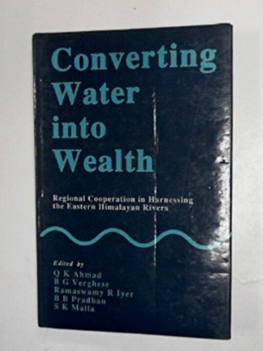 Converting Water Into Wealth Regional Cooperation in: AHMAD, Q.K., VERGHESE,
