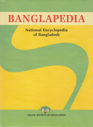 Banglapedia: National Encyclopedia of Bangladesh: Volume 1: Sirajul Islam (Chief Editor); Sajahan ...