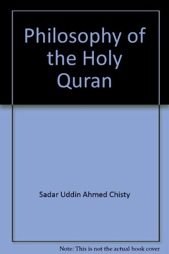 Philosophy of the Holy Quran: Sadar Uddin Ahmed Chisty, Shaik Sadi Ahmed (Translator)