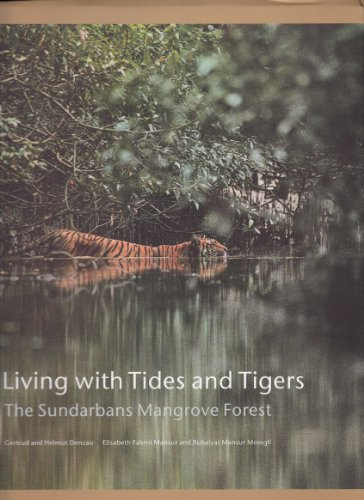 Living with Tides and Tigers: The Sundarbans Mangrove Forest: Denzau, Gertrud and Helmut