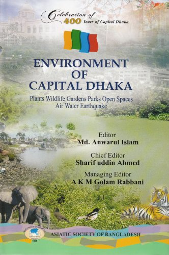 9789843315588: Environment of Capital Dhaka: Plants Wildlife Gardens Park Open Spaces Air Water Earthquake
