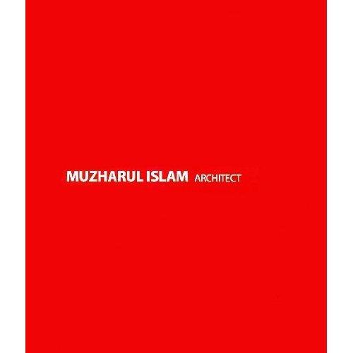 9789843332783: Muzharul Islam, Architect